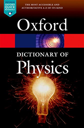 A Dictionary of Physics 7/e (Oxford Quick Reference) By Edited by Jonathan Law