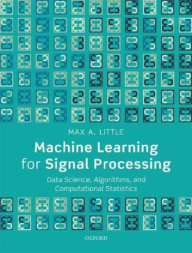 Machine Learning for Signal Processing By Max A. Little (Professor of Mathematics, Professor of Mathematics, Aston University, Birmingham)