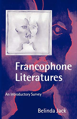 Francophone Literatures By Belinda Jack (Lecturer and British Academy Post-Doctoral Fellow, Department of French, Lecturer and British Academy Post-Doctoral Fellow, Department of French, Birkbeck College, University of London)