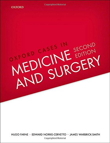 Oxford Cases in Medicine and Surgery By Hugo Farne (Specialist Registrar in Respiratory Medicine, Specialist Registrar in Respiratory Medicine, London Deanery)