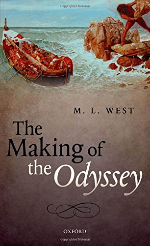 The Making of the Odyssey By The late M. L. West (Emeritus Fellow, Emeritus Fellow, All Souls College, University of Oxford)