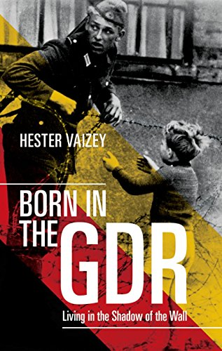 Born in the GDR By Hester Vaizey (University Lecturer in Modern German History and Fellow of Clare College, University of Cambridge)