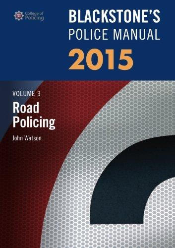 Blackstone's Police Manual Volume 3: Road Policing 2015 By John Watson