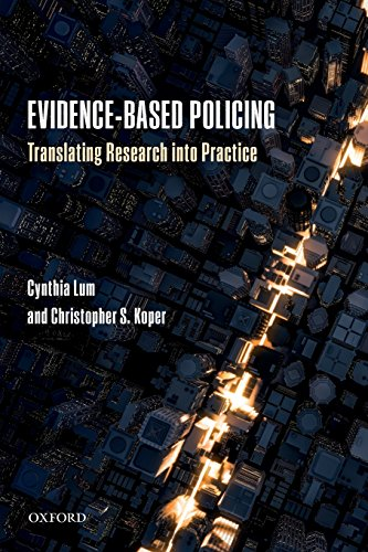 Evidence-Based Policing By Cynthia Lum (George Mason University, Department of Criminology, Law and Society and Center for Evidence-Based Crime Policy, George Mason University)