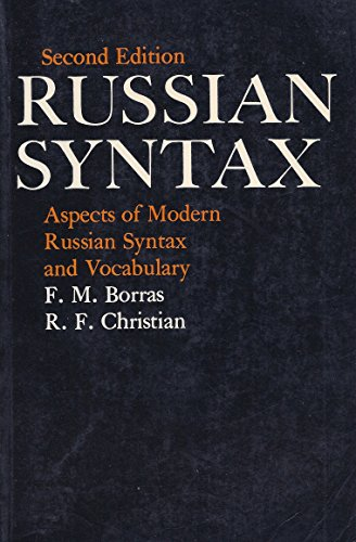Russian Syntax: Aspects of Modern Russian Syntax and Vocabulary By F.M. Borras