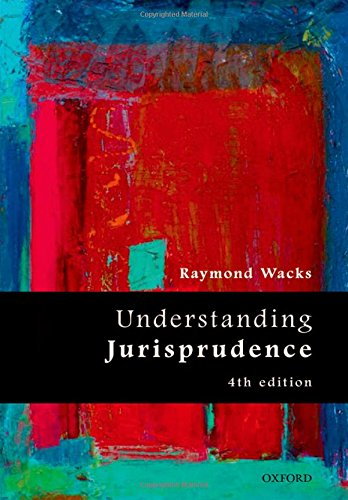 Understanding Jurisprudence By Raymond Wacks (Emeritus Professor of Law and Legal Theory, University of Hong Kong)