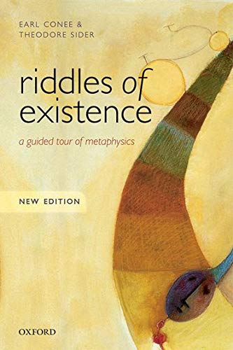 Riddles of Existence: A Guided Tour Of Metaphysics By Earl Conee (University of Rochester, New York)