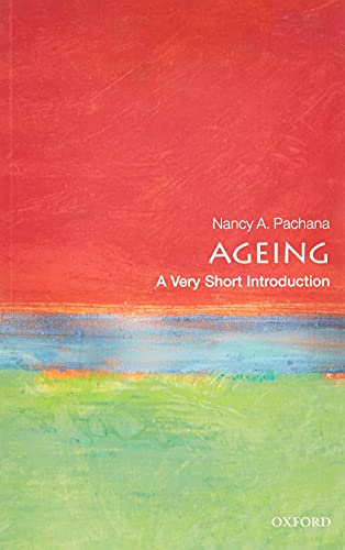Ageing: A Very Short Introduction By Nancy A. Pachana (Professor of Geropsychology, University of Queensland)