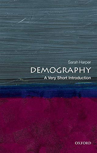 Demography: A Very Short Introduction by Sarah Harper (Professor of Gerontology, Oxford University, Director, Oxford Institute of Ageing, and Director of the Royal Institution, London)