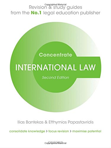 International Law Concentrate Law Revision and Study Guide 2/e By Ilias Bantekas (Professor of International Law at Brunel University Law School and Associate Fellow, Institute of Advanced Legal Studies, University of London)