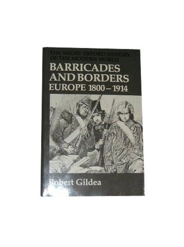 Barricades and Borders: Europe, 1800-1914 by Robert Gildea