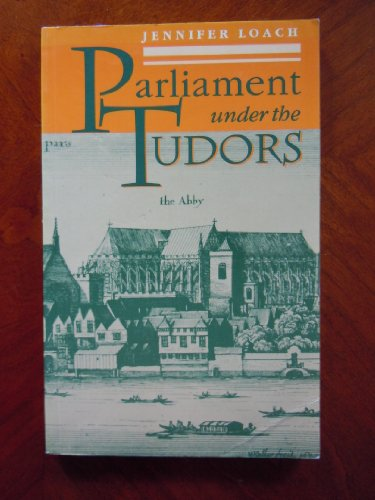 Parliament Under the Tudors By Jennifer Loach