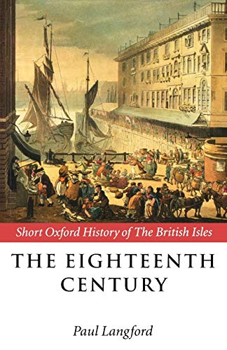 The Eighteenth Century By Edited by Paul Langford (Lincoln College, University of Oxford)