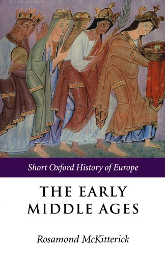 The Early Middle Ages: Europe 400-1000 (Short Oxford History of Europe) By Edited by Rosamond McKitterick (Faculty of History, University of Cambridge)
