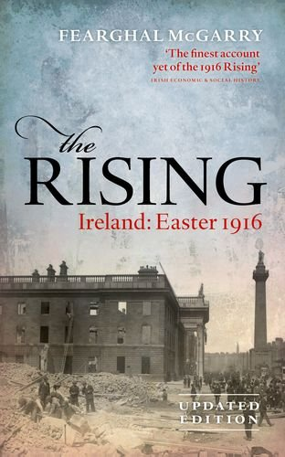 The Rising (New Edition) By Fearghal McGarry (Reader in Modern Irish History, Queen's University Belfast)