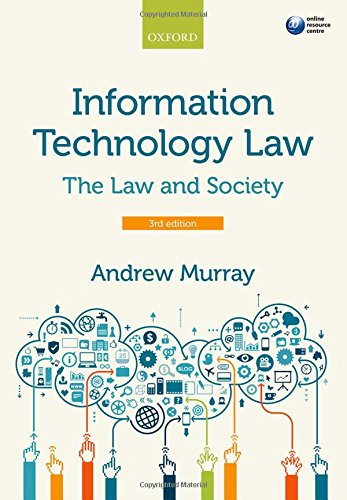 Information Technology Law: The Law and Society (Law & Society) By Andrew Murray (Professor of Law, London School of Economics and Political Science)