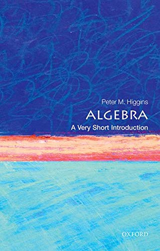 Algebra: A Very Short Introduction By Peter M. Higgins