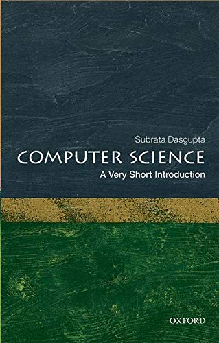 Computer Science: A Very Short Introduction By Subrata Dasgupta (Computer Science Trust Fund Eminent Scholar Endowed Chair)