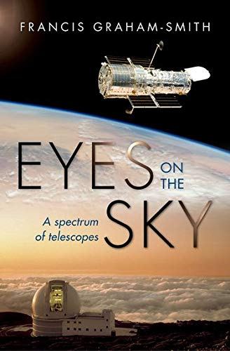 Eyes on the Sky By Francis Graham-Smith (Emeritus Professor, Jodrell Bank Centre for Astrophysics, University of Manchester)