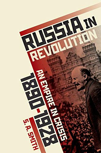 Russia in Revolution By S. A. Smith (Senior Research Fellow, All Souls College, Oxford Professor of History, University of Oxford)