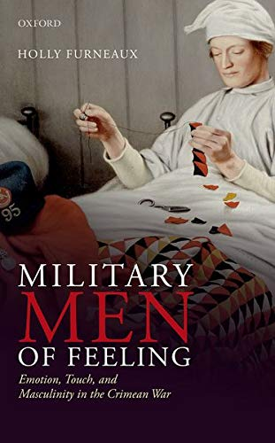 Military Men of Feeling By Holly Furneaux (Professor of English Literature, Cardiff University)