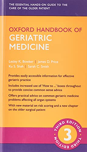 Oxford Handbook of Geriatric Medicine (Oxford Medical Handbooks) By Lesley K. Bowker (Consultant in Older People's Medicine; Clinical Skills Director and Honorary Professor, Norfolk and Norwich University Foundation Hospital; Norwich Medical School University of East Anglia, UK)
