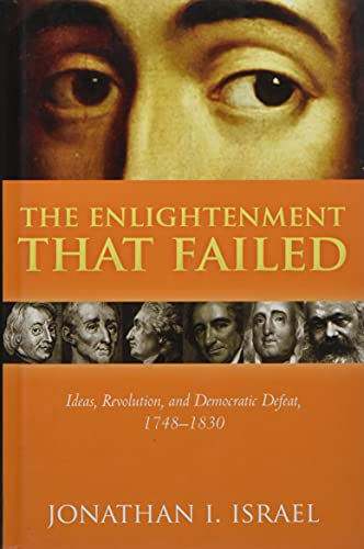 The Enlightenment that Failed By Jonathan I. Israel (Professor Emeritus, Professor Emeritus, Institute for Advanced Study, Princeton)