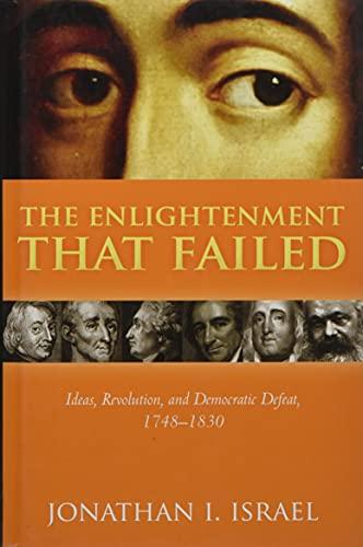 The Enlightenment that Failed By Jonathan I. Israel (Professor Emeritus, Professor Emeritus, Institute for Advanced Study, Princeton)