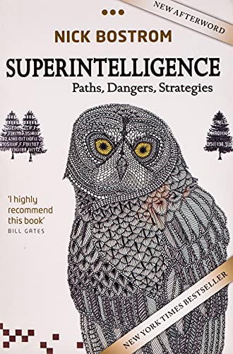 Superintelligence: Paths, Dangers, Strategies By Nick Bostrom (Professor in the Faculty of Philosophy & Oxford Martin School and Director, Future of Humanity Institute, University of Oxford)