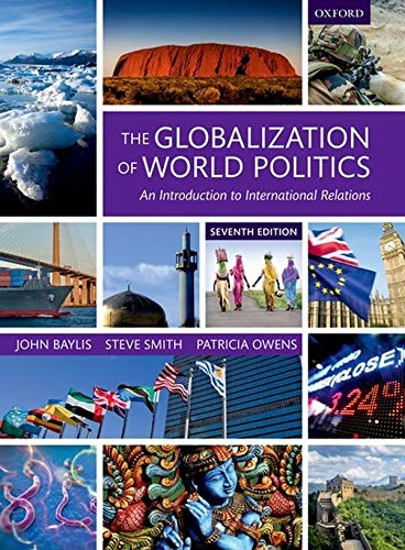 The Globalization of World Politics By Edited by John Baylis (Emeritus Professor of Politics and International Relations and a former Pro Vice Chancellor, Emeritus Professor of Politics and International Relations and a former Pro Vice Chancellor, Swansea University)