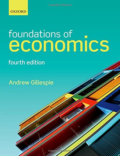 Foundations of Economics by Andrew Gillespie (Head of Business Studies and Marketing Director, d'Overbroecks College Oxford and Associate Lecturer at Oxford Brookes University.)