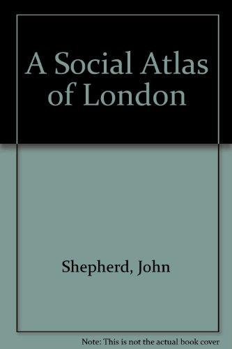 A Social Atlas of London By John Shepherd