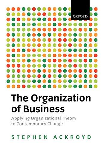 The Organization of Business By Stephen Ackroyd (Professor of Organizational Analysis, Lancaster University)