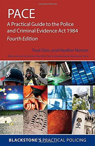 PACE: A Practical Guide to the Police and Criminal Evidence Act 1984 By Paul Ozin