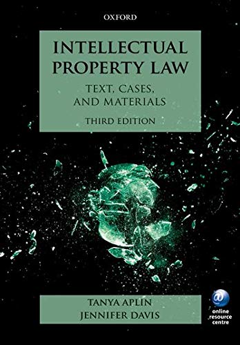Intellectual Property Law: Text, Cases, and Materials 3/e By Tanya Aplin (Lecturer in Law, School of Law, King's College, London)
