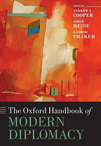 The Oxford Handbook of Modern Diplomacy By Andrew F. Cooper (Associate Director and Distinguished Fellow, Centre for International Governance Innovation, Canada)