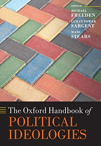 The Oxford Handbook of Political Ideologies By Michael Freeden (Professor of Political Theory, Professor of Political Theory, University of Nottingham, and Emertius Professor of Politics, University of Oxford)