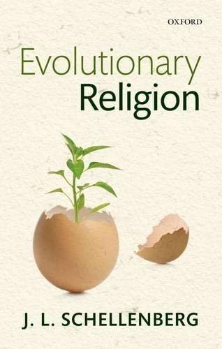 Evolutionary Religion By J. L. Schellenberg (Mount Saint Vincent University)