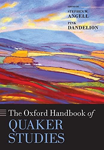 The Oxford Handbook of Quaker Studies By Stephen W. Angell (Leatherock Professor of Quaker Studies, Earlham School of Religion)