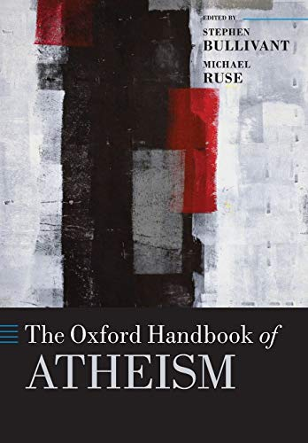 The Oxford Handbook of Atheism By Stephen Bullivant (Lecturer in Theology and Ethics, St Mary's University College)