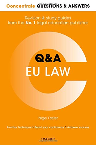 Concentrate Questions and Answers  EU Law: Law Q&A Revision and Study Guide (Concentrate Law Questions & Answers) By Nigel Foster (LLM Degree Programme Leader at Robert Kennedy College, Switzerland; Visiting Professor of European Law, Europa Institut, Saarland University, Germany)