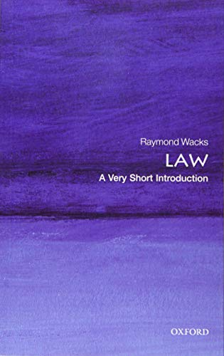 Law: A Very Short Introduction by Raymond Wacks (Emeritus Professor of Law and Legal Theory, University of Hong Kong)