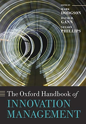 The Oxford Handbook of Innovation Management By Mark Dodgson (Professor and Director of the Technology and Innovation Management Centre, Professor and Director of the Technology and Innovation Management Centre, University of Queensland Business School)