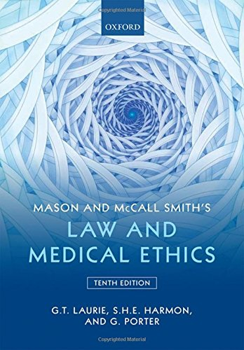 Mason and McCall Smith's Law and Medical Ethics By Graeme Laurie (Professor of Medical Jurisprudence, University of Edinburgh)