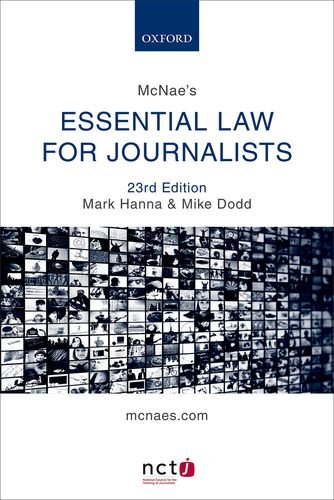 McNae's Essential Law for Journalists By Mark Hanna (Senior Lecturer, University of Sheffield and Chair of the NCTJ Media Law Examinations Board)