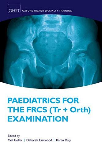 Paediatrics for the FRCS (Tr + Orth) Examination By Yael Gelfer (Consultant Paediatric Orthopaedic Surgeon, Consultant Paediatric Orthopaedic Surgeon, St George's Hospital, London)