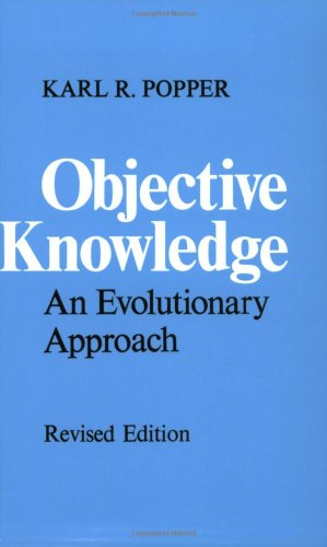 Objective Knowledge: An Evolutionary Approach by Sir Karl Popper