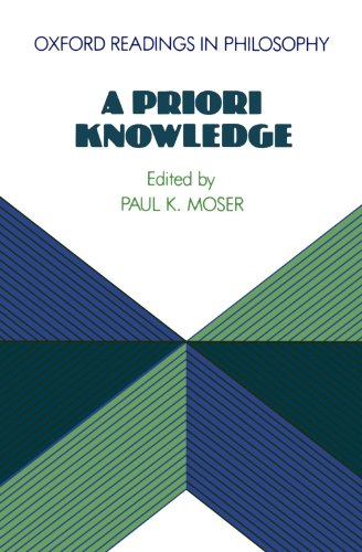 A Priori Knowledge By Paul K. Moser (Associate Professor of Philosophy, Associate Professor of Philosophy, Loyola University of Chicago)