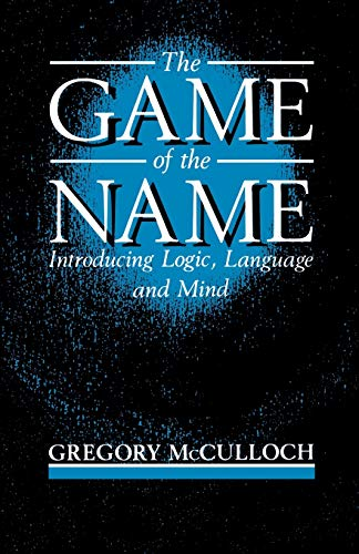 The Game of the Name By Gregory McCulloch (Professor of Philosophy, University of Birmingham)