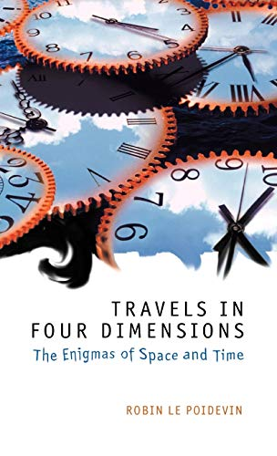 Travels in Four Dimensions: The Enigmas of Space and Time by Robin Le Poidevin
